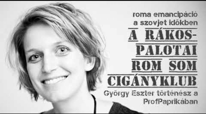 A rákospalotai Rom Som cigányklub és a magyarországi roma emancipáció: György Eszter történész a ProfPaprikában