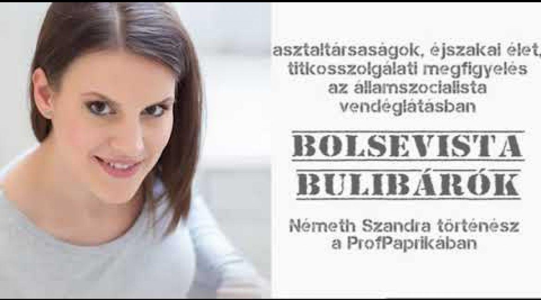 Bolsevista bulibárók: ügynökök a bárpulban. Németh Szabdra történész a ProfPaprikában