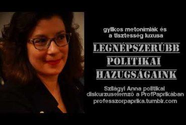 Legnépszerűbb politikai hazugságaink: Szilágyi Anna a ProfPaprikában